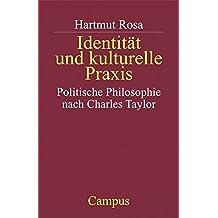 Identität und kulturelle Praxis: Politische Philosophie nach Charles Taylor