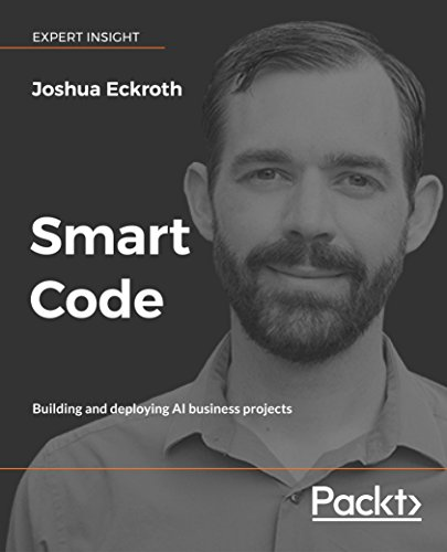 Smart Code: Building and deploying AI business projects (English Edition)