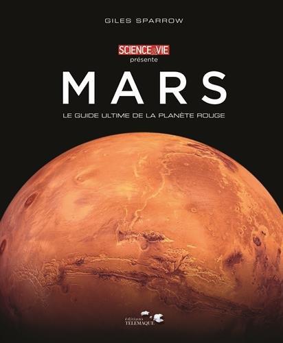 Mars : Le guide ultime de la planète rouge par Giles Sparrow, Laurence Cuzzolin, Audrey Giacomin, Isabelle Le Bourhis, Collectif