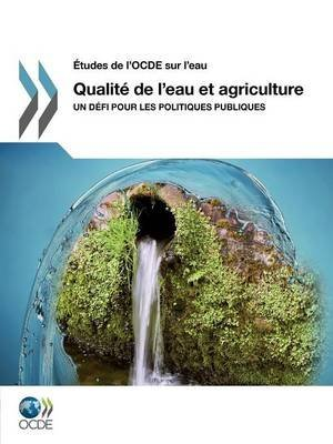 [(Etudes de L'Ocde Sur L'Eau Qualite de L'Eau Et Agriculture : Un Defi Pour Les Politiques Publiques)] [By (author) OECD Publishing] published on (March, 2012) par OECD Publishing