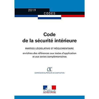 Code de la sécurité intérieure : Parties législative et réglementaire - Édition enrichie des références aux textes d'application et aux textes complémentaires