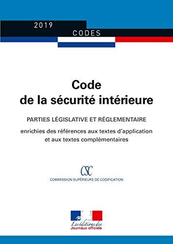 Code de la sécurité intérieure : Parties législative et réglementaire - Édition enrichie des références aux textes d'application et aux textes complémentaires par