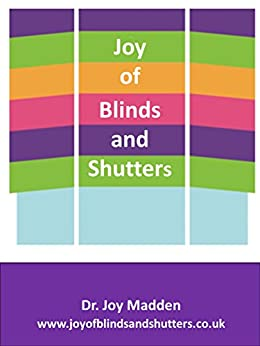 The Joy of Blinds and Shutters by [Madden, Dr. Joy]