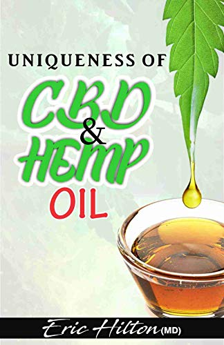 UNIQUENESS OF HEMP AND CBD OIL: All you need to Know about the uniqueness of Hemp and Cbd Oil, with their differences (English Edition)