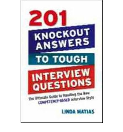 [ 201 KNOCKOUT ANSWERS TO TOUGH INTERVIEW QUESTIONS THE ULTIMATE GUIDE TO HANDLING THE NEW COMPETENCY-BASED INTERVIEW STYLE ] By Matias, Linda ( AUTHOR ) Nov-2009[ Paperback ]