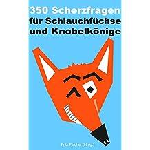 350 Scherzfragen für Schlaufüchse und Knobelkönige (Kindle Unlimited Fun Deutsch)
