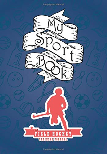 My sport book - Field hockey training journal: 200 cream pages with 7