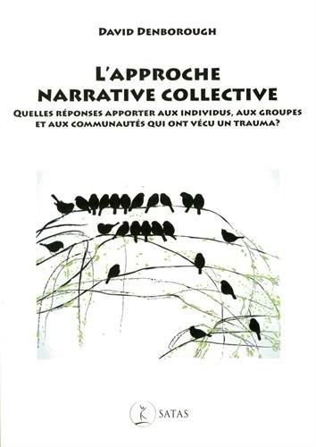 L'approche narrative collective : Quelles réponses apporter aux individus, aux groupes et aux communautés qui ont vécu un trauma ?