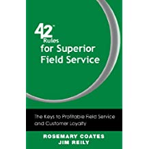 42 Rules for Superior Field Service: The Keys to Profitable Field Service and Customer Loyalty (English Edition)