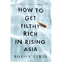 - How to Get Filthy Rich in Rising Asia: A Novel