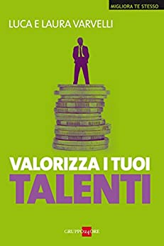 Valorizza i tuoi talenti (Migliora te stesso) di [Varvelli Luca, Varvelli Laura]