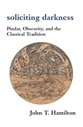 Soliciting Darkness: Pindar, Obscurity and the Classical Tradition (Harvard Studies in Comparative Literature) by John T Hamilton (2004-02-03)
