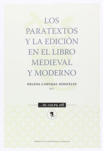 PARATEXTOS Y LA EDICION EN EL LIBRO MEDIEVAL MODERNO (... in culpa est) por HELENA CARVAJAL GONZALEZ