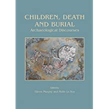Children, Death and Burial (Childhood in the Past Monograph)