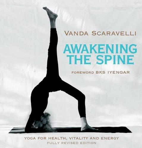 Awakening the Spine: Stress Free Yoga for Health, Vitality and Energy por Vanda Scaravelli