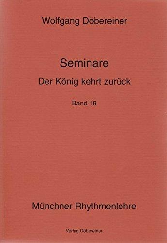 Der König kehrt zurück: Münchner Rhythmenlehre - Seminare, Band 19 (Der König Kehrt Zurück)