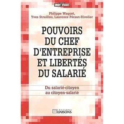 Pouvoirs du chef d'entreprise et libertés du salarié: Du salarié-citoyen au citoyen-salarié.