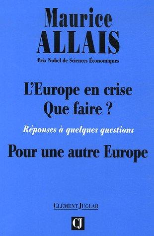 L'Europe en crise, que faire ? : Réponses à quelques questions, pour une autre europe par Maurice Allais
