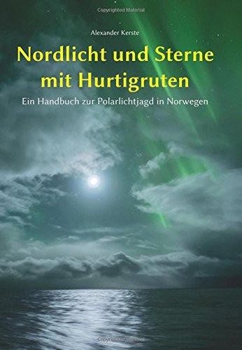 Preisvergleich Produktbild Nordlicht und Sterne mit Hurtigruten: Ein Handbuch zur Polarlichtjagd in Norwegen