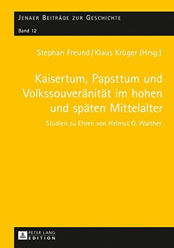 Kaisertum, Papsttum und Volkssouveraenitaet im hohen und spaeten Mittelalter: Studien zu Ehren von Helmut G. Walther (Jenaer Beitraege zur Geschichte)