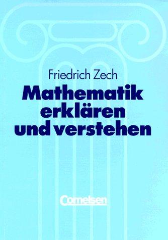 Mathematik erklären und verstehen. Eine Methodik des Mathematikunterrichts mit besonderer Berücksichtigung von lernschwachen Schülern und Alltagsnähe