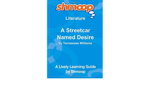 A Streetcar Named Desire: Shmoop Literature Guide: Amazon.co.uk:  University, Shmoop: 9781610623452: Books