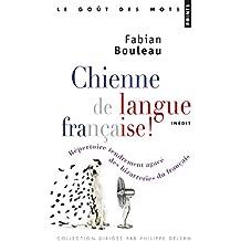 Chienne de langue française!. Répertoire tendremen: Répertoire tendrement agacé des bizarreries du français