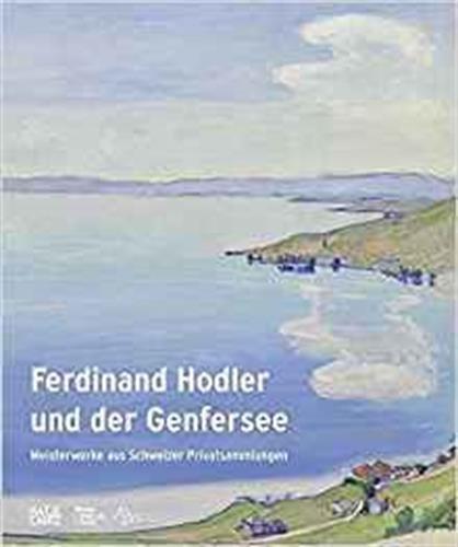 Ferdinand Hodler und der Genfersee: Meisterwerke aus Schweizer Privatsammlungen