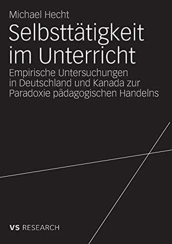 Selbsttätigkeit im Unterricht: Empirische Untersuchungen in Deutschland und Kanada zur Paradoxie pädagogischen Handelns (Kanada Usa Vs)