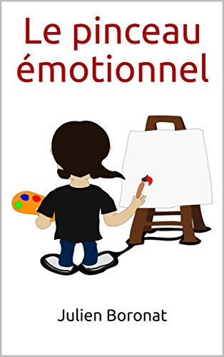 Couverture du livre Le pinceau émotionnel: Apprendre à colorer les situations ternes du quotidien !