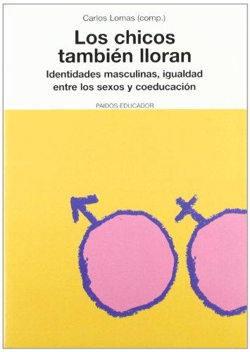 Los chicos tambien lloran: Identidades masculinas, igualdad entre los sexos y coeducacion (Educador) por Carlos Lomas epub