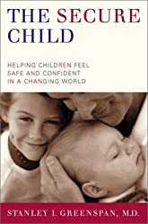 The Secure Child: Helping Our Children Feel Safe and Confident in a Changing World - Greenlight ( THE SECURE CHILD: HELPING OUR CHILDREN FEEL SAFE AND CONFIDENT IN A CHANGING WORLD - GREENLIGHT ) BY Greenspan, Stanley I( Author ) on Oct-16-2003 Paperback