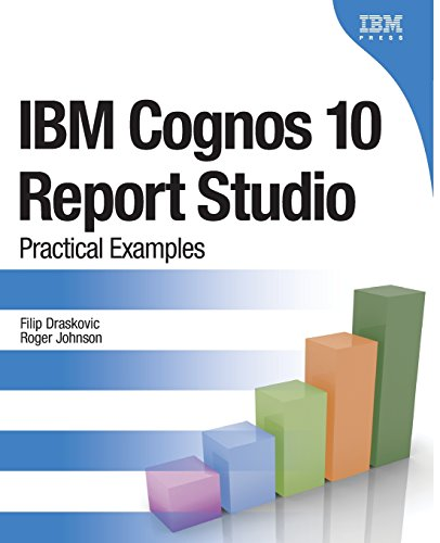 IBM Cognos 10 Report Studio: Practical Examples (Practical Examples Book/CD Rom)