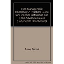 Risk Management Handbook: A Practical Guide for Financial Institutions and Their Advisors (Delete (Butterworth Handbooks)) by Dermot Turing (2000-03-01)