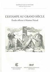 L'estampe au Grand Siècle : Etudes offertes à Maxime Préaud