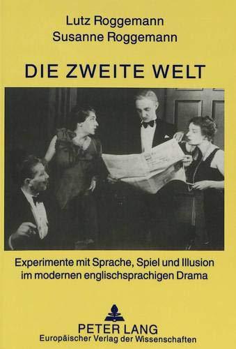 Die zweite Welt: Experimente mit Sprache, Spiel und Illusion im modernen englischsprachigen Drama