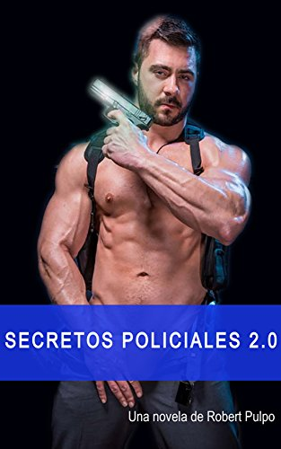 SECRETOS POLICIALES 2.0: thriller erótico gay (Novelas y relatos gay nº 2) por Robert Pulpo