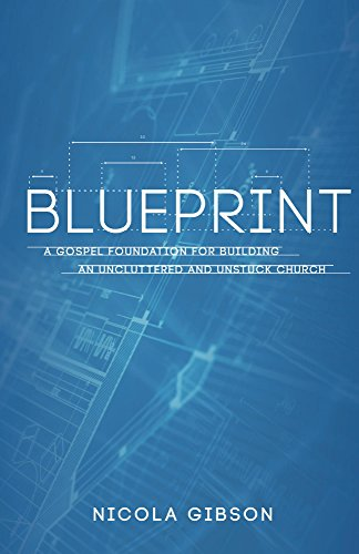 Blueprint: A Gospel Foundation for Building an Uncluttered and Unstuck Church
