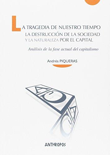 La tragedia de nuestro tiempo: La destrucción de la sociedad y la naturaleza por el capital (Cuadernos A. Temas de Innovación Social) por Andrés Piqueras Infante