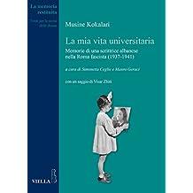 La MIA Vita Universitaria: Memorie Di Una Scrittrice Albanese Nella Roma Fascista (1937-1941) (La memoria restituita, Band 11)