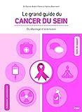 Le grand guide du cancer du sein - Vous accompagner du dépistage à la rémission
