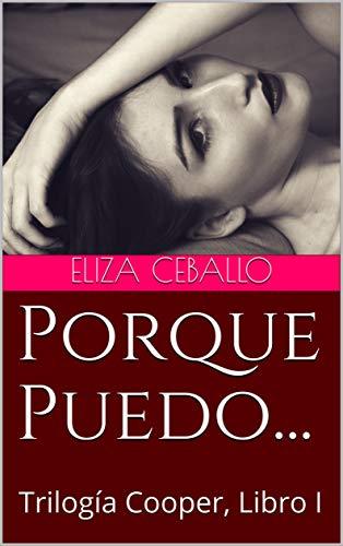Porque Puedo...: Trilogía Cooper, Libro I eBook: Ceballo, Eliza ...