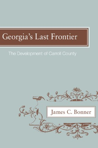 Georgia's Last Frontier: The Development of Caroll County