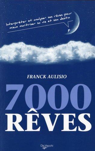 7000 rêves : Interpréter et analyser ses rêves pour mieux maîtriser sa vie et son destin