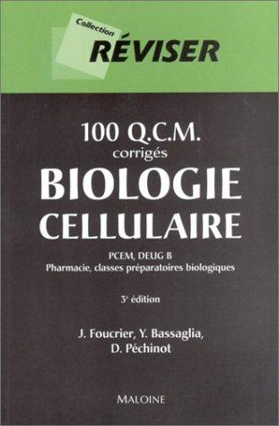 100 Q.C.M. : Biologie cellulaire (corrigé) : PCEM, DEUG B - Pharmacie, classes préparatoires biologiques