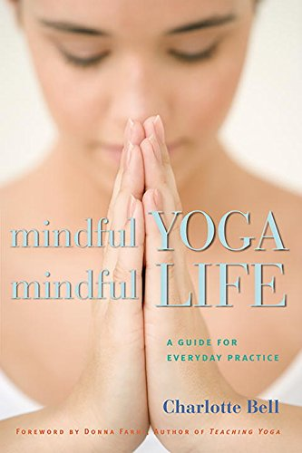 Mindful Yoga Mindful Life A Guide For Everyday Practice