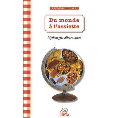 Du monde à l'assiette : Mythologies alimentaires de Frédéric Duhart (27 octobre 2007) Broché