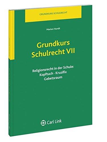 Grundkurs Schulrecht VII: Religionsrecht in der Schule: Kopftuch, Kruzifix, Gebetsraum