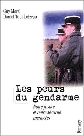Les Peurs du gendarmes : Notre justice et notre sécurité menacées par Guy Morel