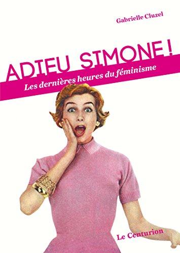 Adieu Simone ! Les dernières heures du féminisme